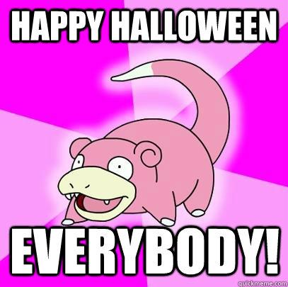 Happy Halloween  everybody! - Happy Halloween  everybody!  Slowpoke