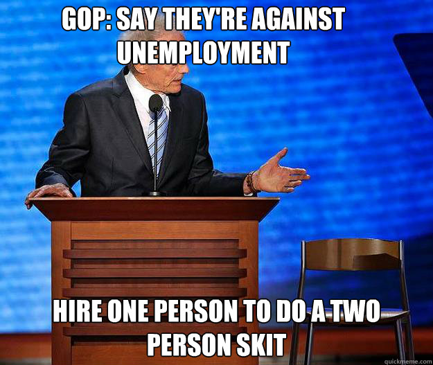 GOP: Say they're against unemployment hire one person to do a two person skit