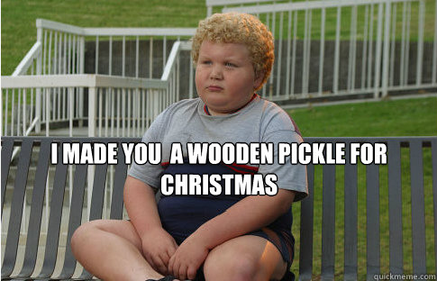I Made You A Wooden Pickle For Christmas Bad Santa Wooden Pickle