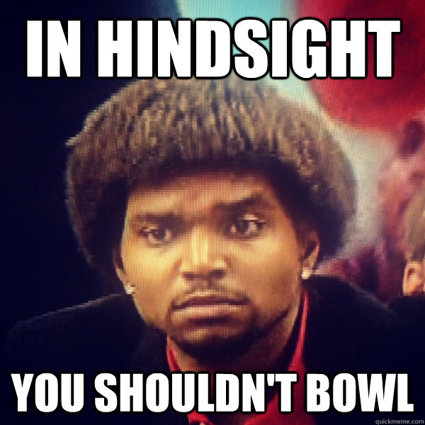 In hindsight You shouldn't bowl - In hindsight You shouldn't bowl  Reflective Bynum
