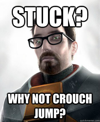 Stuck? Why not crouch jump? - Stuck? Why not crouch jump?  gordon freeman