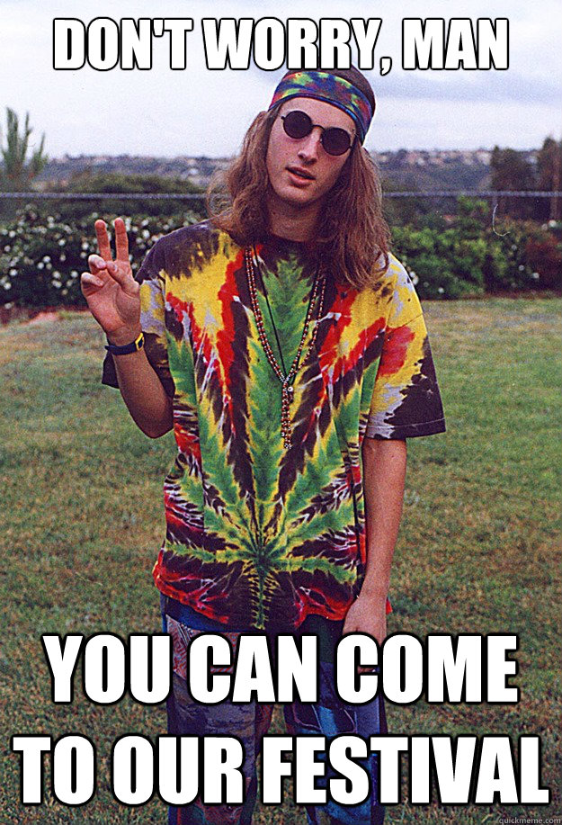 Don't worry, man You can come to our festival - Don't worry, man You can come to our festival  Freshman Hippie