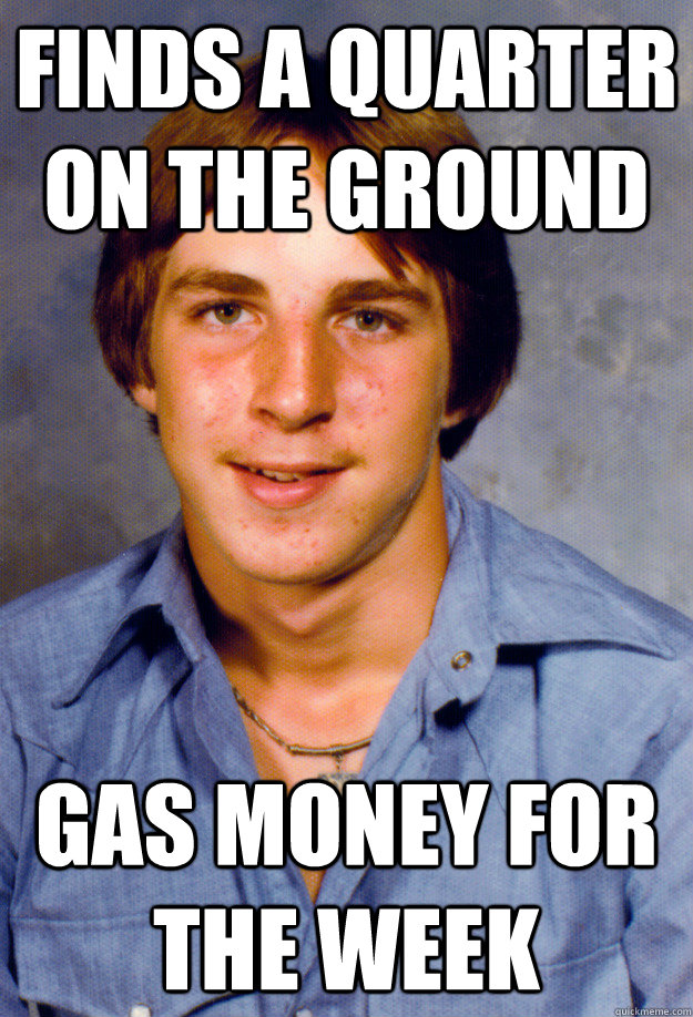 finds a quarter on the ground gas money for the week - finds a quarter on the ground gas money for the week  Old Economy Steven
