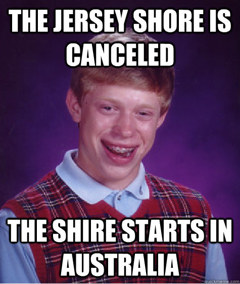 the jersey shore is canceled the shire starts in australia - the jersey shore is canceled the shire starts in australia  Badluckbrian