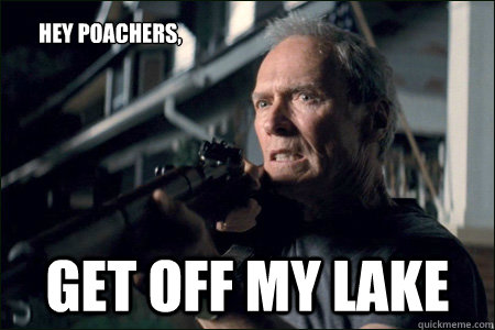 get off my lake hey poachers,