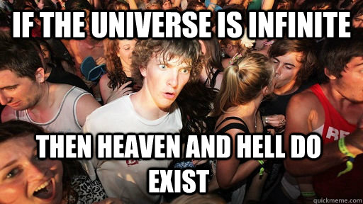 If the universe is infinite then heaven and hell do exist - If the universe is infinite then heaven and hell do exist  Sudden Clarity Clarence