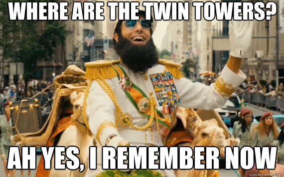 Where are the twin towers? Ah yes, I remember now  The Dictator