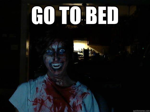 GO TO BED   creepy pasta