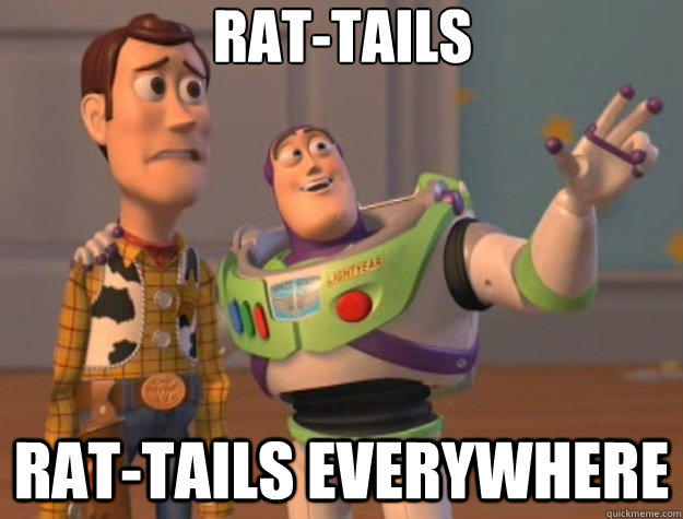 Rat-tails Rat-tails everywhere