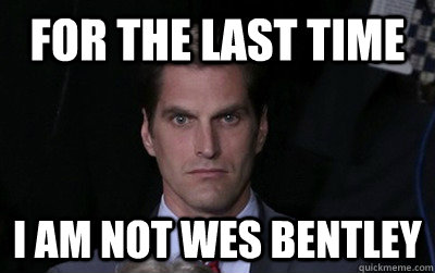 for the last time i am not wes bentley - for the last time i am not wes bentley  Menacing Josh Romney