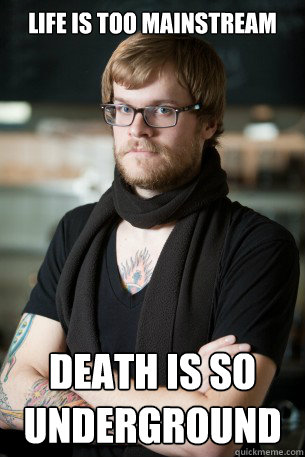 life is too mainstream Death is so underground - life is too mainstream Death is so underground  Hipster Barista