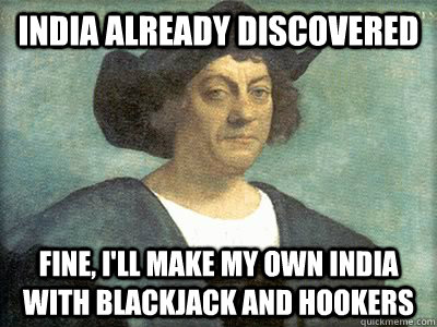 India already discovered Fine, I'll make my own India with blackjack and hookers - India already discovered Fine, I'll make my own India with blackjack and hookers  Misc