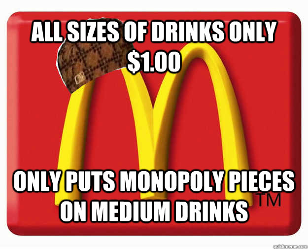 All sizes of drinks only $1.00 Only puts monopoly pieces on medium drinks
