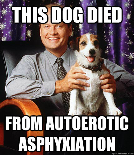 This dog died from autoerotic asphyxiation
