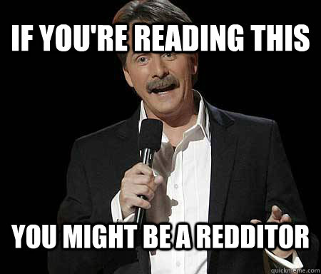 if you're reading this you might be a redditor - if you're reading this you might be a redditor  Foxworthy Redditor