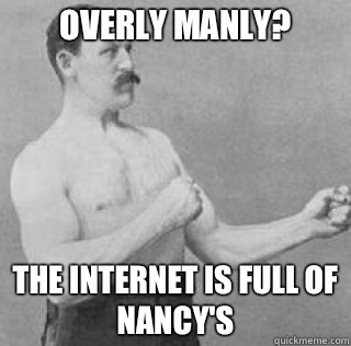 Overly manly? The Internet is full of Nancy's