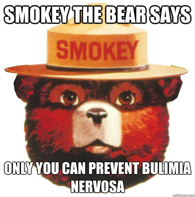 Smokey the Bear says Only you can prevent bulimia nervosa  Smokey the Bear Says