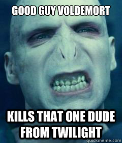 Good Guy voldemort Kills that one dude from twilight - Good Guy voldemort Kills that one dude from twilight  Misc