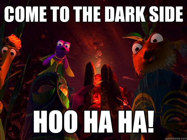come to the dark side Hoo Ha Ha!