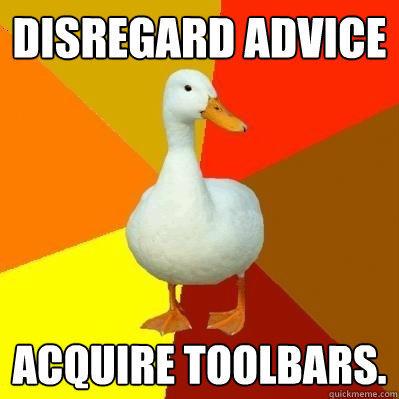 Disregard advice Acquire toolbars.  Tech Impaired Duck