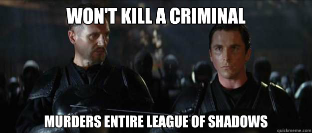 Won't kill a criminal Murders entire league of shadows