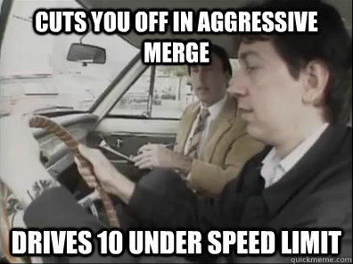 Cuts you off in aggressive merge Drives 10 under speed limit