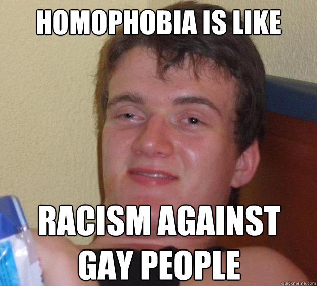 homophobia is like racism against gay people  - homophobia is like racism against gay people   10 Guy