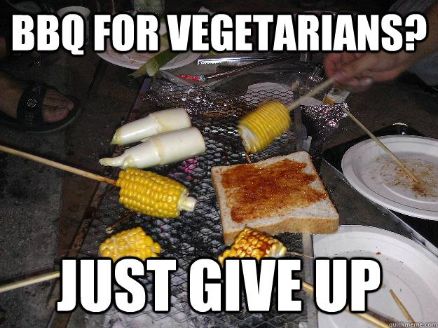 f59c5bd998595f5615ceaac8980be88f74bebcfe574b38298bec45399358510b bbq for vegetarians? just give up wtfbbq quickmeme,Funny Bbq Meme