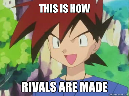 This is how Rivals are made  Gary Oak