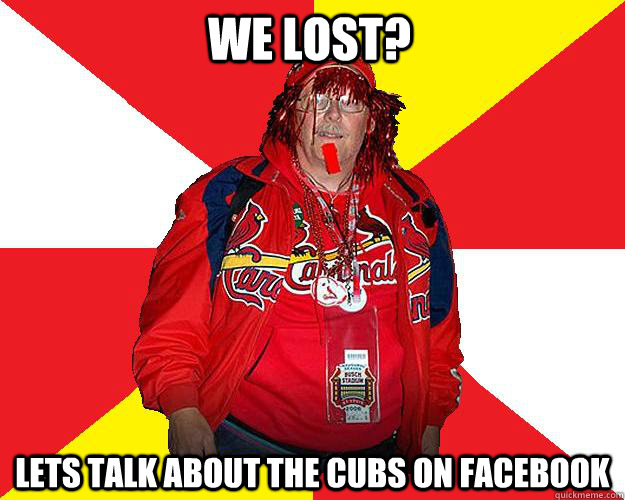 We lost? Lets talk about the cubs on facebook