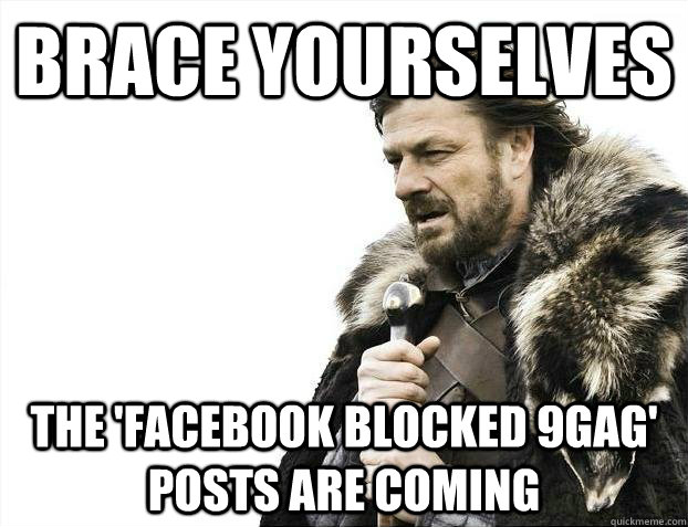 Brace yourselves The 'Facebook blocked 9gag' posts are coming