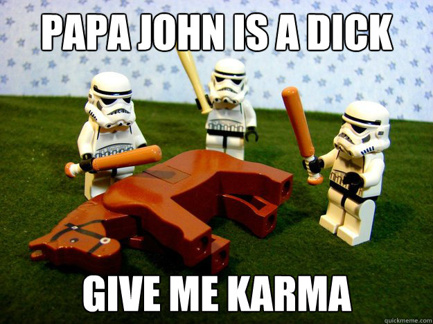 Papa John is a dick give me karma - Papa John is a dick give me karma  Misc