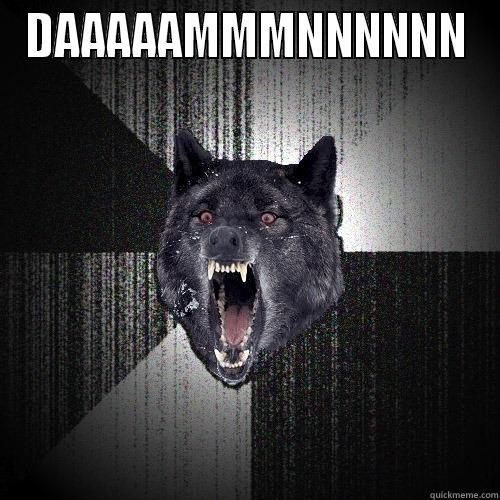 DAAAAAMMMNNNNNN  Insanity Wolf