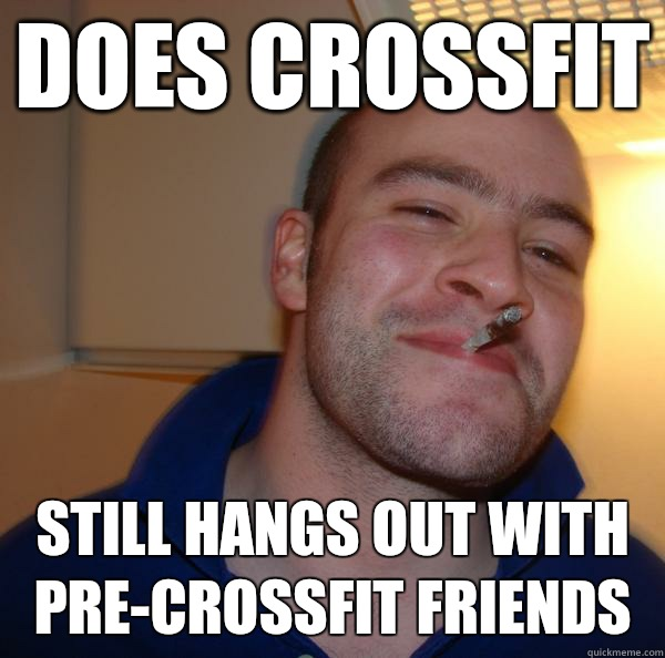 Does crossfit Still hangs out with pre-crossfit friends - Does crossfit Still hangs out with pre-crossfit friends  Misc