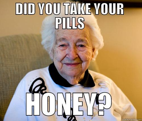DID YOU TAKE YOUR PILLS HONEY? Scumbag Grandma