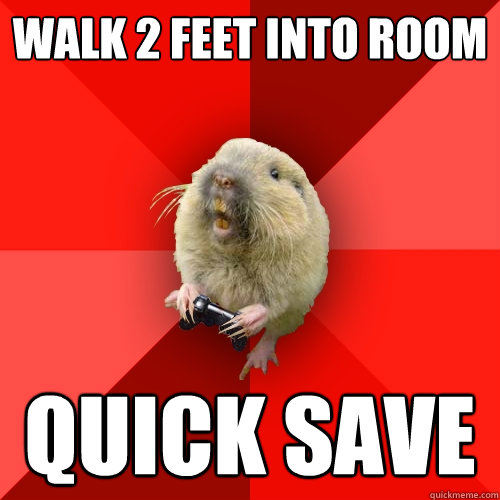 Walk 2 feet into room quick save - Walk 2 feet into room quick save  Gaming Gopher