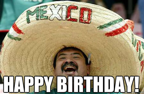 happy birthday!  - happy birthday!   Merry mexican