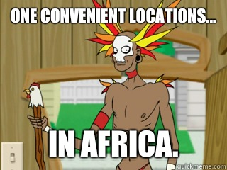 One convenient locations... In Africa.
