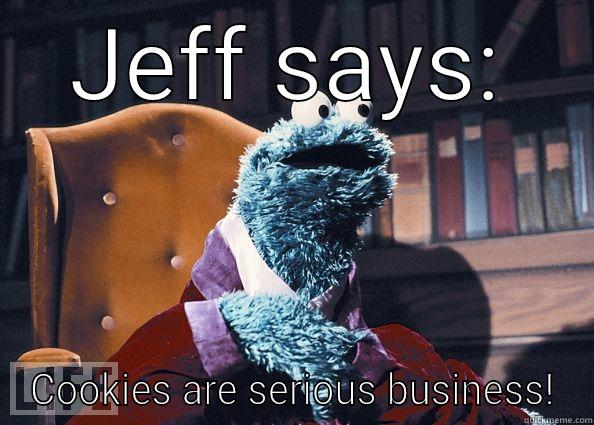 JEFF SAYS: COOKIES ARE SERIOUS BUSINESS! Cookie Monster