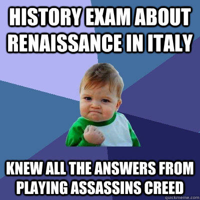 history exam about Renaissance in italy Knew all the answers from playing assassins creed - history exam about Renaissance in italy Knew all the answers from playing assassins creed  Success Kid