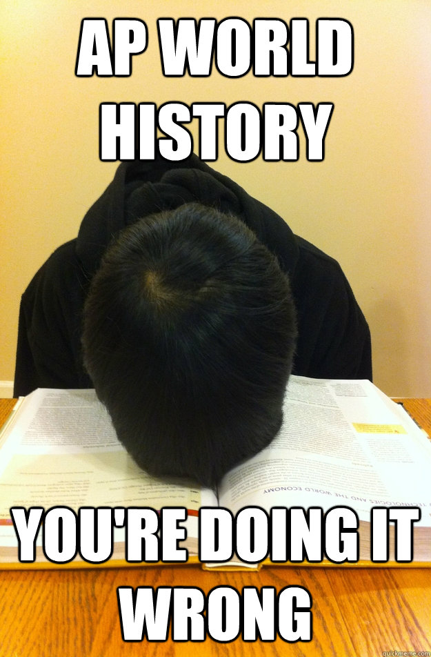 f5da51cc6b9a119c5a0e87b2589a9bc81f9145b83764a1ef88221b24d5cee929 ap world history you're doing it wrong ap world history quickmeme