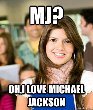 Mj? Oh,i love michael jackson - Mj? Oh,i love michael jackson  Sheltered College Freshman