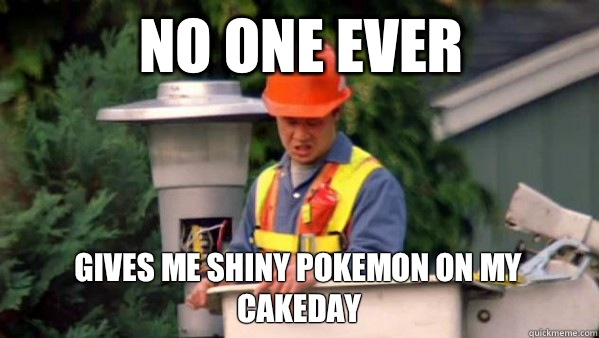 No one ever Gives me shiny pokemon on my cakeday