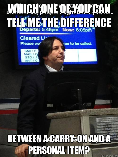 Which one of you can tell me the difference between a between a carry-on and a personal item? - Which one of you can tell me the difference between a between a carry-on and a personal item?  AirSnape