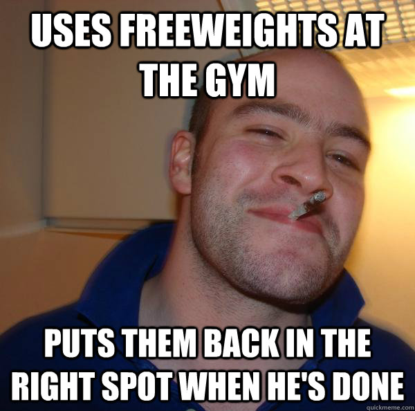 uses freeweights at the gym puts them back in the right spot when he's done - uses freeweights at the gym puts them back in the right spot when he's done  Misc