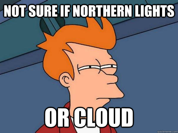 Not sure if northern lights or cloud - Not sure if northern lights or cloud  Futurama Fry