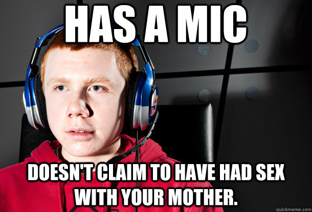 has a mic doesn't claim to have had sex with your mother.