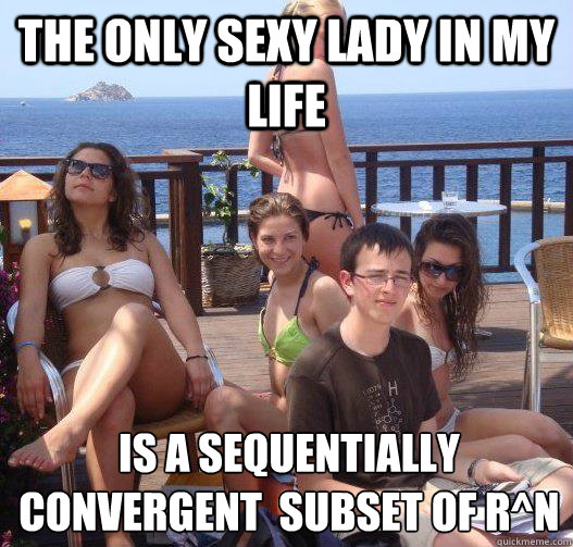 The only sexy lady in my life is a sequentially convergent  subset of R^n - The only sexy lady in my life is a sequentially convergent  subset of R^n  Priority Peter