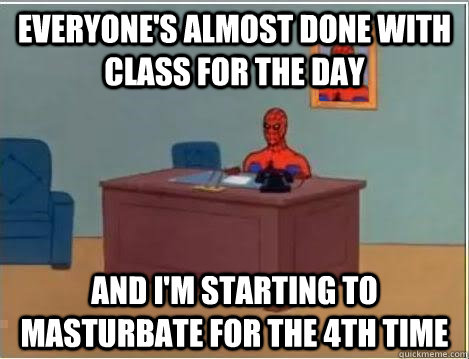Everyone's almost done with class for the day And I'm starting to masturbate for the 4th time - Everyone's almost done with class for the day And I'm starting to masturbate for the 4th time  spiderman newyears resolution