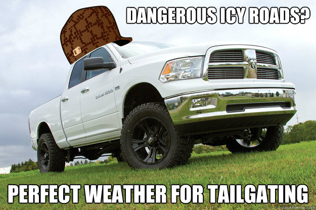Dangerous Icy Roads? perfect weather for tailgating - Dangerous Icy Roads? perfect weather for tailgating  Scumbag Dodge